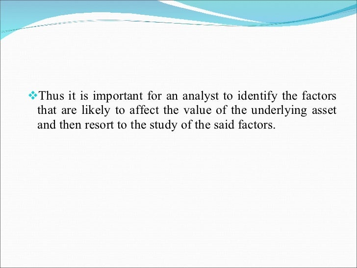 <ul><li>Thus it is important for an analyst to identify the factors that are likely to affect the value of the underlying ...