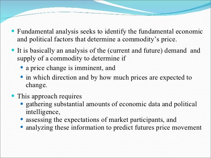 <ul><li>Fundamental analysis seeks to identify the fundamental economic and political factors that determine a commodity's...