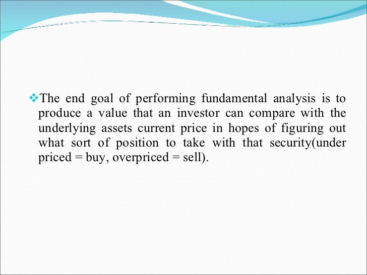 <ul><li>The end goal of performing fundamental analysis is to produce a value that an investor can compare with the underl...