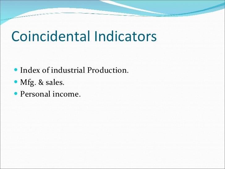 Coincidental Indicators <ul><li>Index of industrial Production. </li></ul><ul><li>Mfg. & sales. </li></ul><ul><li>Personal...