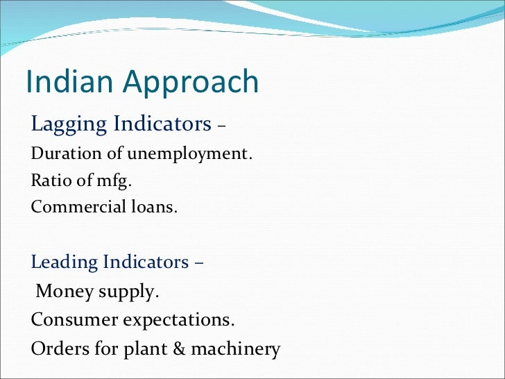 Indian Approach <ul><li>Lagging Indicators  – </li></ul><ul><li>Duration of unemployment. </li></ul><ul><li>Ratio of mfg. ...