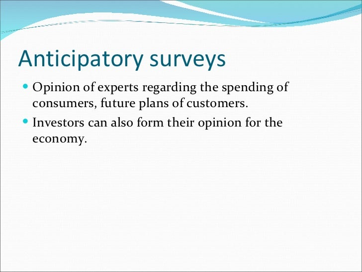 Anticipatory surveys <ul><li>Opinion of experts regarding the spending of consumers, future plans of customers. </li></ul>...