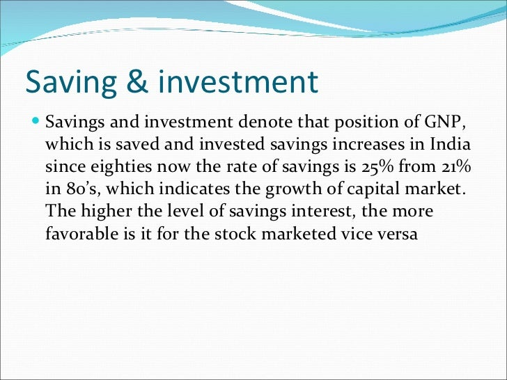 Saving & investment <ul><li>Savings and investment denote that position of GNP, which is saved and invested savings increa...