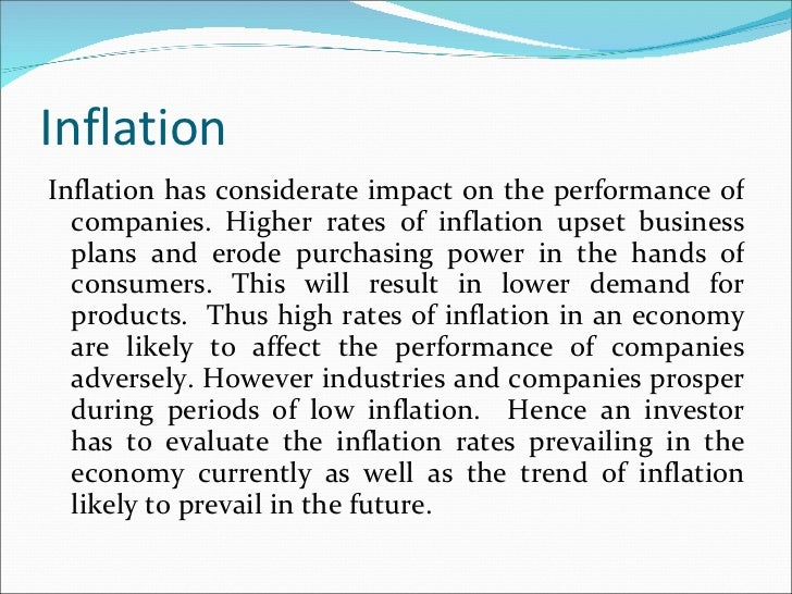 Inflation <ul><li>Inflation has considerate impact on the performance of companies. Higher rates of inflation upset busine...