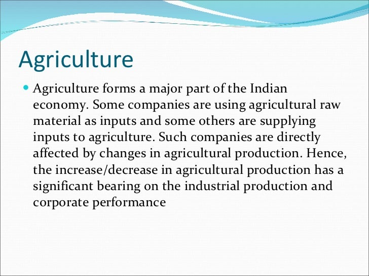 Agriculture <ul><li>Agriculture forms a major part of the Indian economy. Some companies are using agricultural raw materi...