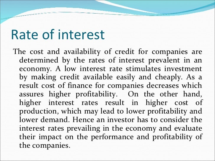 Rate of interest <ul><li>The cost and availability of credit for companies are determined by the rates of interest prevale...