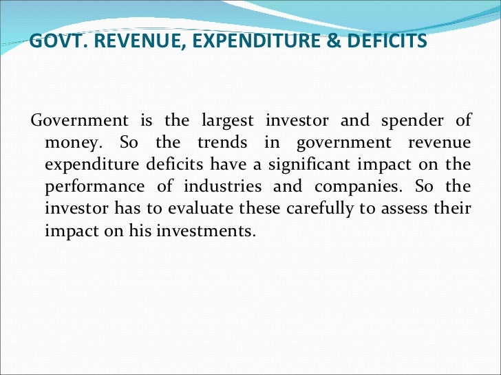 GOVT. REVENUE, EXPENDITURE & DEFICITS   <ul><li>Government is the largest investor and spender of money. So the trends in ...