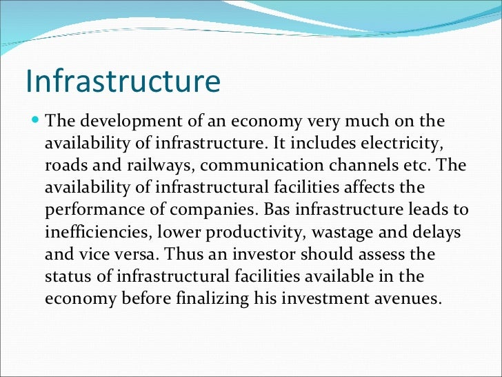 Infrastructure <ul><li>The development of an economy very much on the availability of infrastructure. It includes electric...