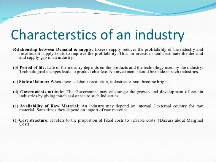 Characterstics of an industry <ul><li>Relationship between Demand & supply:  Excess supply reduces the profitability of th...