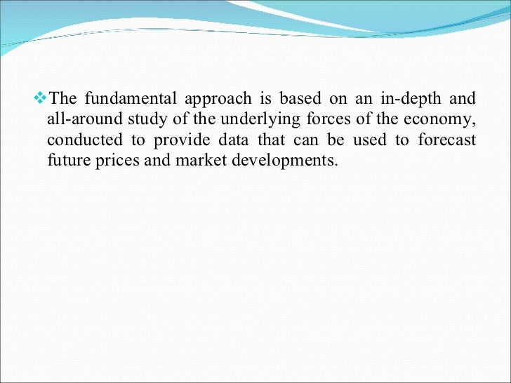 <ul><li>The fundamental approach is based on an in-depth and all-around study of the underlying forces of the economy, con...