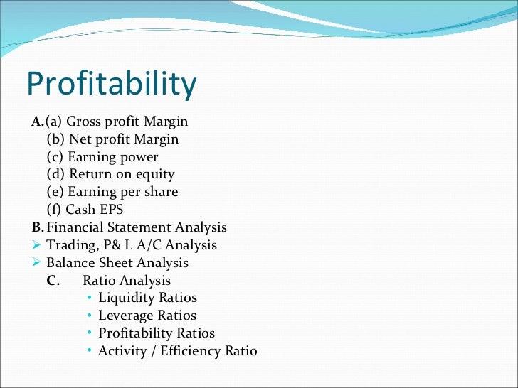 Profitability <ul><li>A. (a) Gross profit Margin </li></ul><ul><li>(b) Net profit Margin </li></ul><ul><li>(c) Earning pow...
