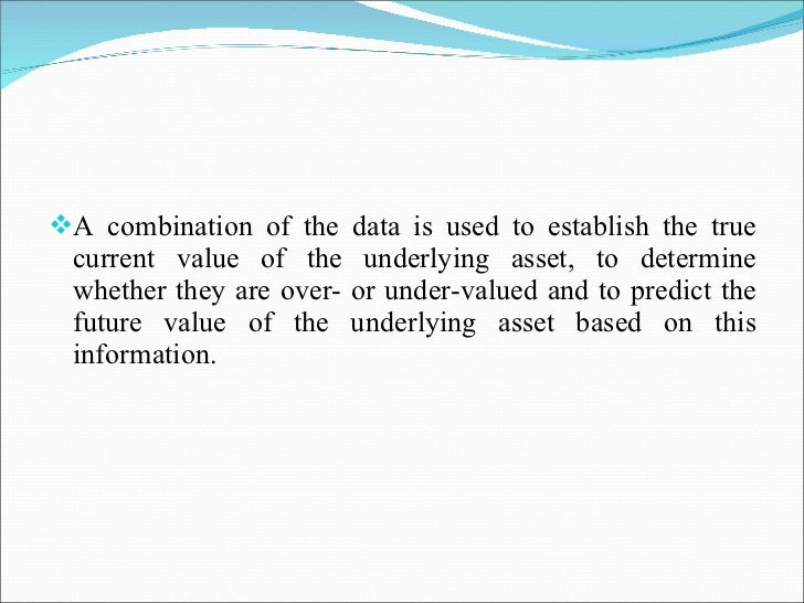 <ul><li>A combination of the data is used to establish the true current value of the underlying asset, to determine whethe...