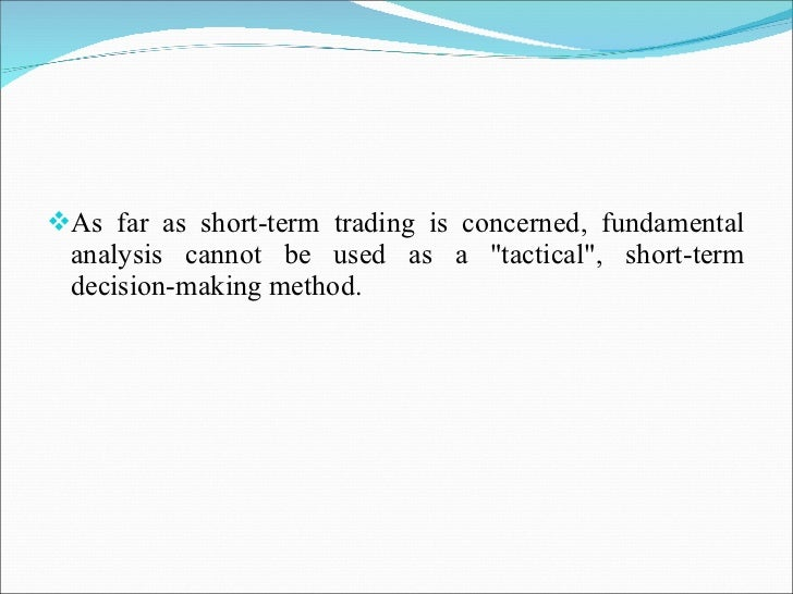 <ul><li>As far as short-term trading is concerned, fundamental analysis cannot be used as a &quot;tactical&quot;, short-te...