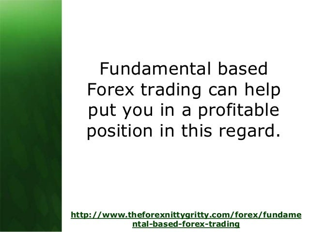 A fundamental approach to Forex looks at the relative strength of each currency and evaluates the direction a specific currency is likely to take by looking at the underlying factors affecting it. A country's currency is affected by the current and (perceived) future economic, political, and social conditions.