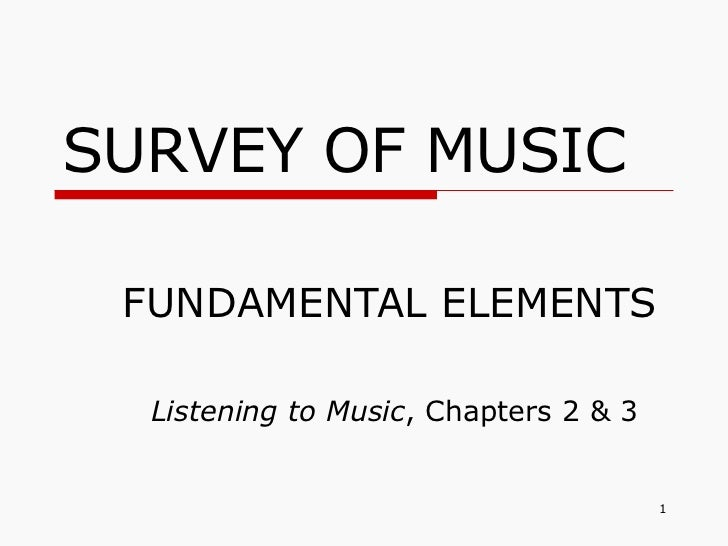 SURVEY OF MUSIC FUNDAMENTAL ELEMENTS Listening to Music , Chapters 2 & 3
