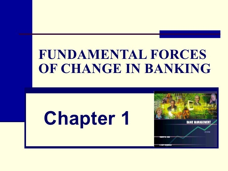 FUNDAMENTAL FORCES OF CHANGE IN BANKING Chapter 1