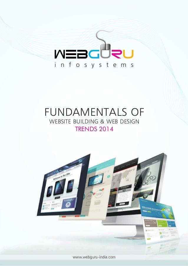 i n f o s y s t e m s FUNDAMENTALS OF WEBSITE BUILDING & WEB DESIGN TRENDS 2014 www.webguru-india.com