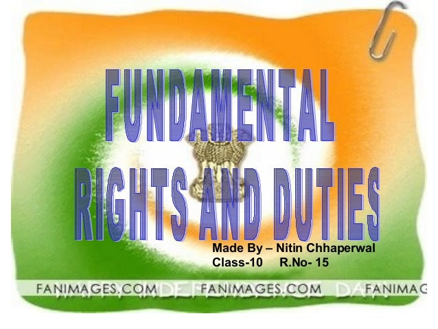 "fundamental rights and duties essay Here is your essay on fundamental duties in india: rights and duties are correlative according to salmond, ""there can be no right, without a corresponding duty."