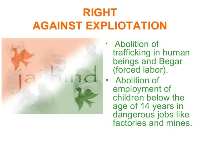 rights against expliotation Protect human rights and workers' rights to end labour exploitation 20 june 2011 - inequalities in income, education and opportunities are major root causes of human trafficking, inducing many to migrate to seek for a better life.