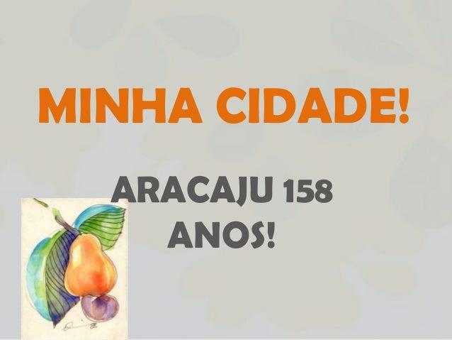 MINHA CIDADE!  ARACAJU 158    ANOS!