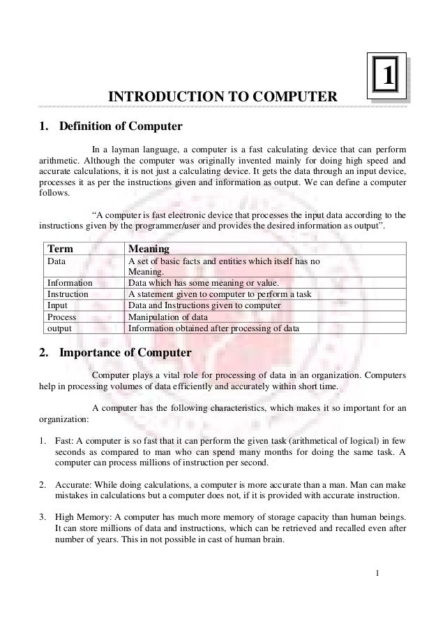 1 INTRODUCTION TO COMPUTER 1. Definition of Computer In a layman language, a computer is a fast calculating device that ca...