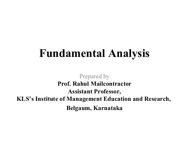 Fundamental Analysis Prepared by Prof. Rahul Mailcontractor Assistant Professor, KLS's Institute of Management Education a...