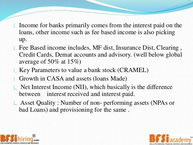 key parameters for analysing banking stocks Stock investing requires careful analysis of financial data to find out the  company's true worth this is generally done by examining the company's profit  and loss.