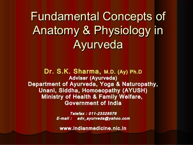 Fundamental Concepts ofAnatomy & Physiology in      Ayurveda     Dr. S.K. Sharma,      M.D. (Ay) Ph.D              Adviser...