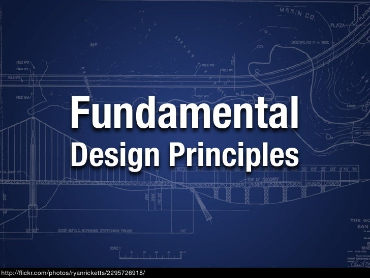 Fundamental                       Design Principles   http://flickr.com/photos/ryanricketts/2295726918/