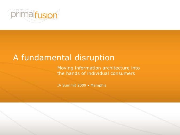 IA Summit 2009 • Memphis<br />A fundamental disruption<br />Moving information architecture into the hands of individual c...