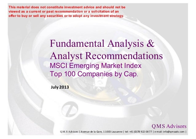 Fundamental Analysis & Analyst Recommendations MSCI Emerging Market Index Top 100 Companies by Cap. July 2013 Q.M.S Adviso...