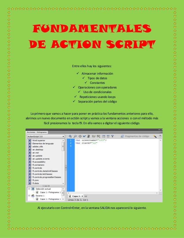 FUNDAMENTALESDE ACTION SCRIPTEntre ellos hay los siguientes: Almacenar información Tipos de datos Constantes Operacion...