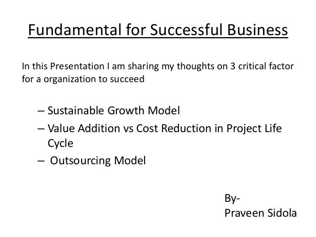 Fundamental for Successful Business In this Presentation I am sharing my thoughts on 3 critical factor for a organization ...