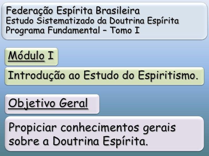 Federação Espírita Brasileira<br />Estudo Sistematizado da Doutrina Espírita <br />Programa Fundamental – Tomo I<br />Módu...