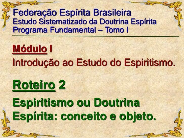Federação Espírita Brasileira<br />Estudo Sistematizado da Doutrina Espírita<br />Programa Fundamental – Tomo I<br />Módul...