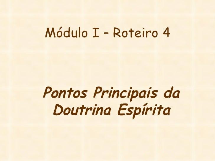 Módulo I – Roteiro 4 Pontos Principais da Doutrina Espírita
