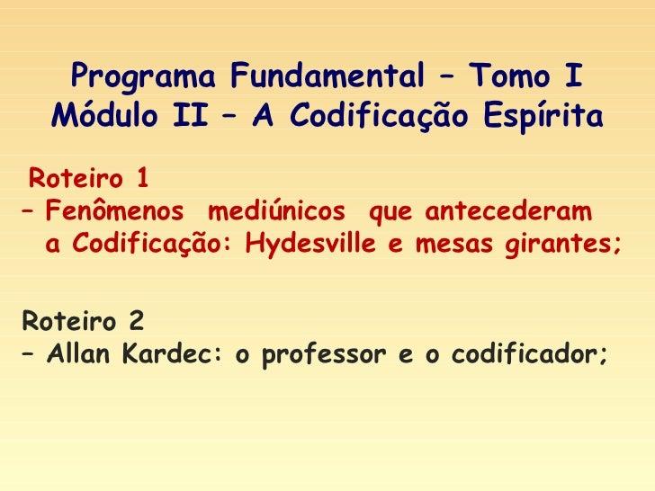 Roteiro 1  – Fenômenos  mediúnicos  que antecederam    a Codificação: Hydesville e mesas girantes;  Programa Fundamental –...