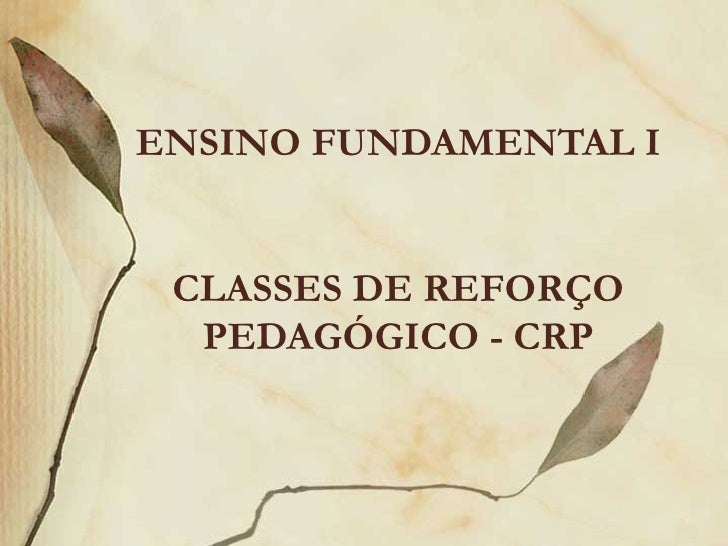ENSINO FUNDAMENTAL I CLASSES DE REFORÇO PEDAGÓGICO - CRP