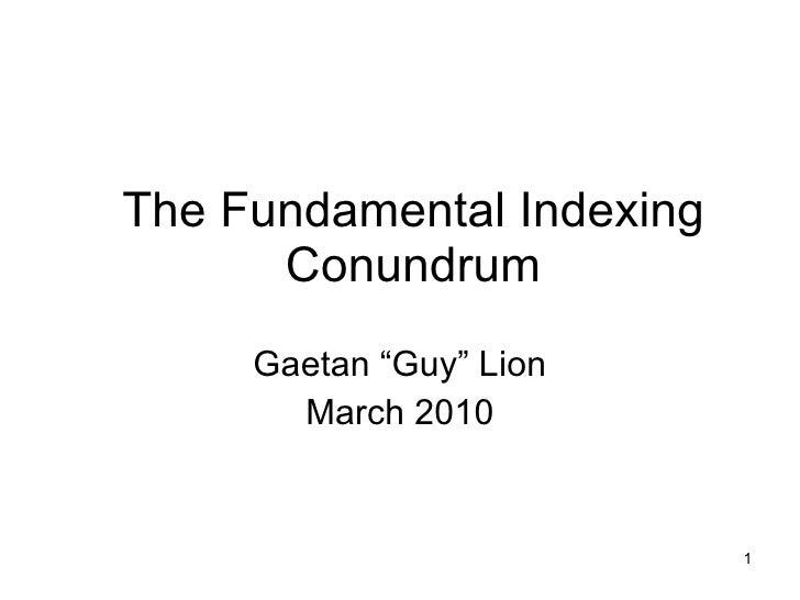 "The Fundamental Indexing Conundrum Gaetan ""Guy"" Lion April 2010"