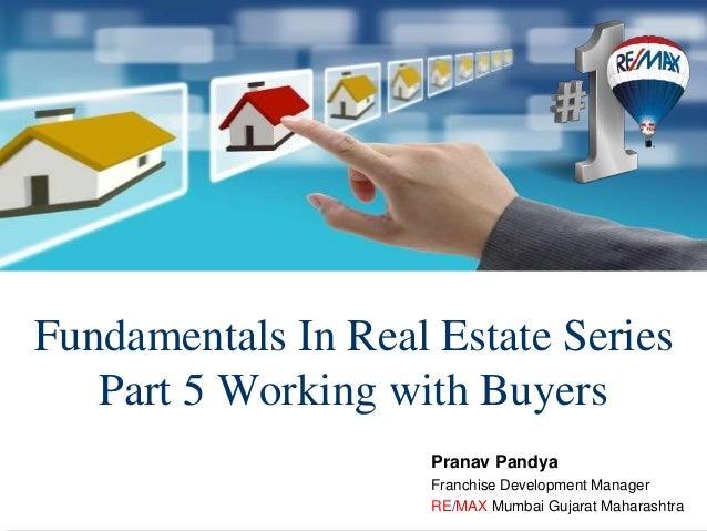 Fundamentals In Real Estate Series Part 5 Working with Buyers Pranav Pandya Franchise Development Manager RE/MAX Mumbai Gu...