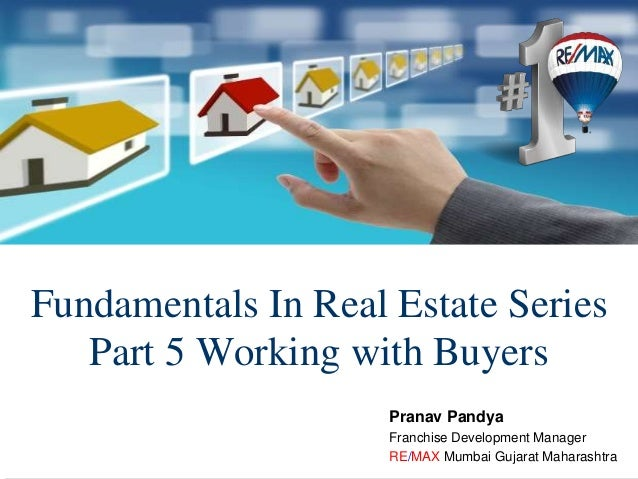 Fundamentals In Real Estate Series Part 5 Working with Buyers Pranav Pandya Franchise Development Manager RE/MAX Mumbai Gu...