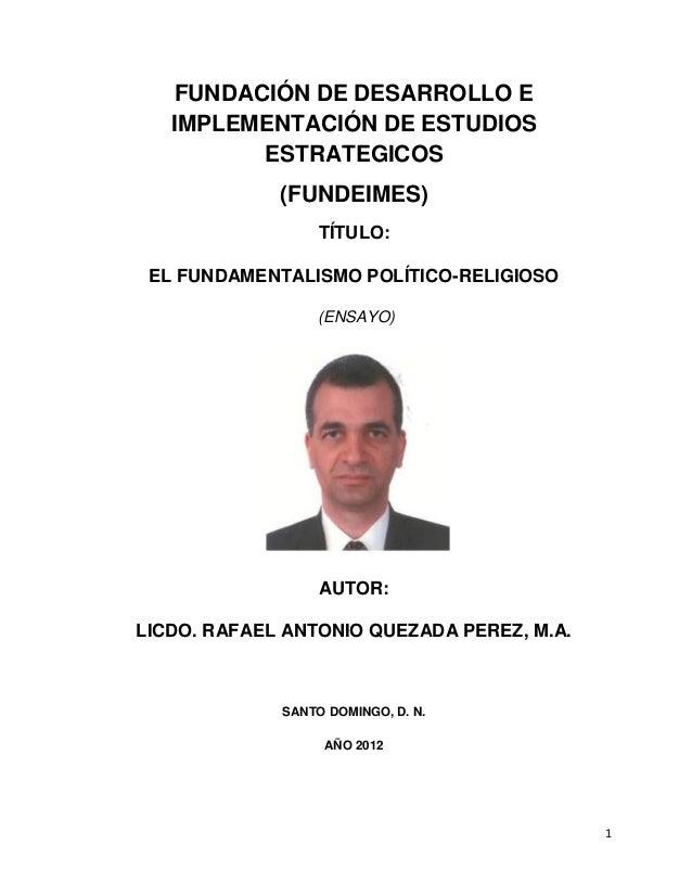 FUNDACIÓN DE DESARROLLO E IMPLEMENTACIÓN DE ESTUDIOS ESTRATEGICOS (FUNDEIMES) TÍTULO: EL FUNDAMENTALISMO POLÍTICO-RELIGIOS...