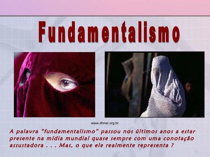"""Fundamentalismo A palavra """"fundamentalismo"""" passou nos últimos anos a estar presente na mídia mundial quase sempre com uma..."""