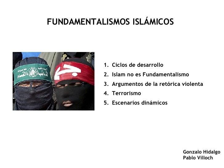 FUNDAMENTALISMOS ISLÁMICOS Gonzalo Hidalgo Pablo Villoch <ul><li>Ciclos de desarrollo  </li></ul><ul><li>Islam no es Funda...