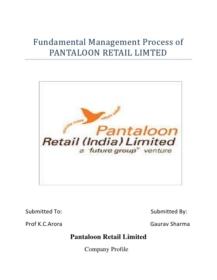 Fundamental Management Process of     PANTALOON RETAIL LIMTEDSubmitted To:                               Submitted By:Prof...