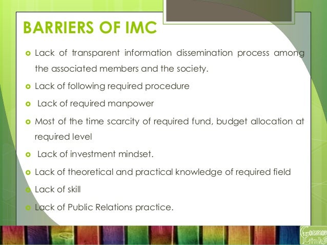 barriers in imc Written by krishan kant and posted in articlesbase: jan 13, 2011 integrated marketing communications is a term used to describe a holistic approach.