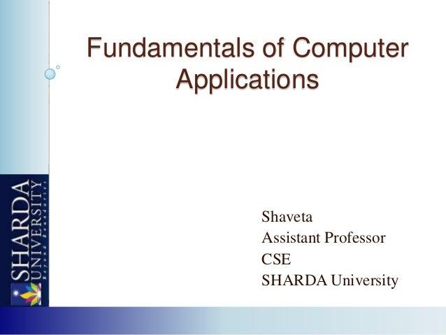 Fundamentals of Computer Applications Shaveta Assistant Professor CSE SHARDA University