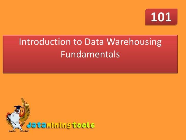 101 Introduction to Data Warehousing           Fundamentals