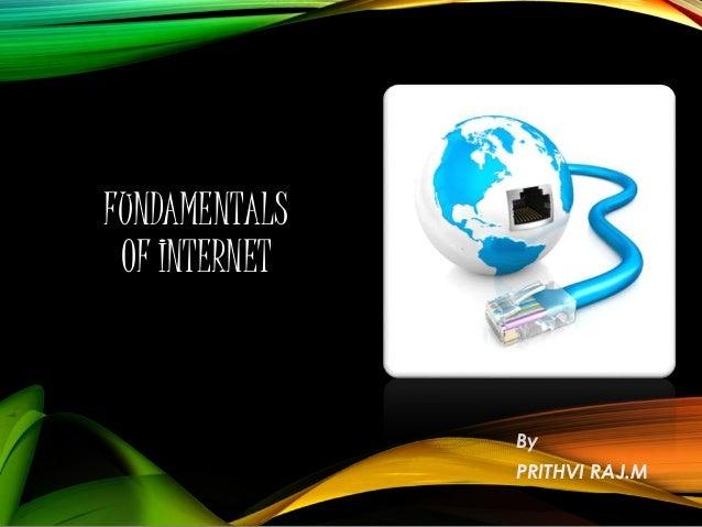 FUNDAMENTALS OF INTERNET By PRITHVI RAJ.M