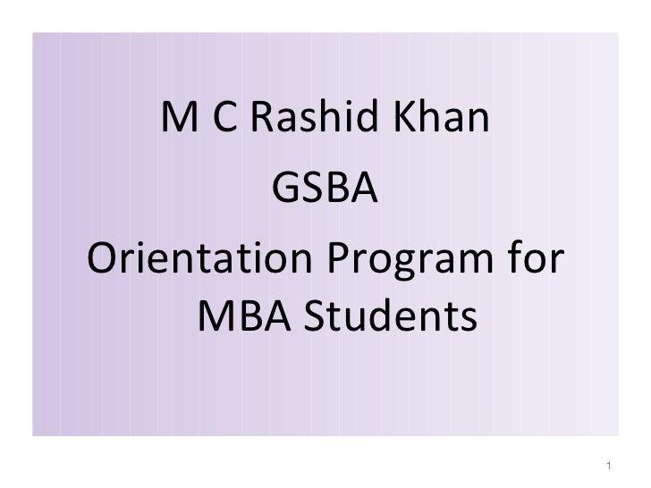 <ul><li>M C Rashid Khan </li></ul><ul><li>GSBA </li></ul><ul><li>Orientation Program for MBA Students </li></ul>